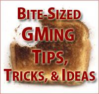 Bite-Sized GMing Tips: Issue 2